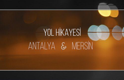Yol Hikayesi – Antalya & Mersin